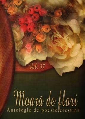 Moară de flori - Antologie de poezie creştină - vol. 37 (Paperback)