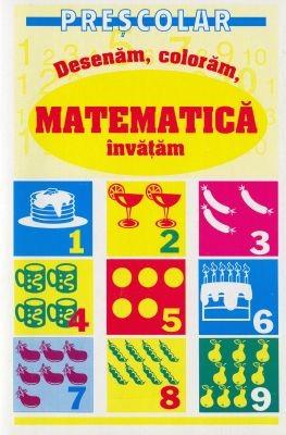 Desenăm, colorăm, matematică învăţăm (preşcolari) (Paperback)