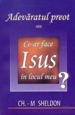 Adevăratul Preot, sau ce-ar face Isus în locul meu? (SC)