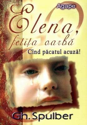 Elena, fetiţa oarbă - Când păcatul acuză! (SC)