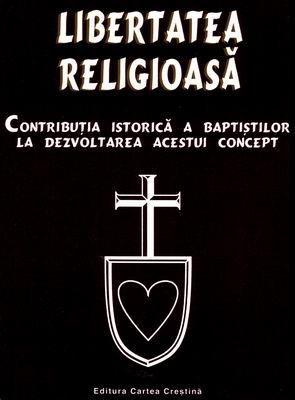 Libertatea religioasă - contribuţia istorică a baptiştilor  la dezvoltarea acestui concept
