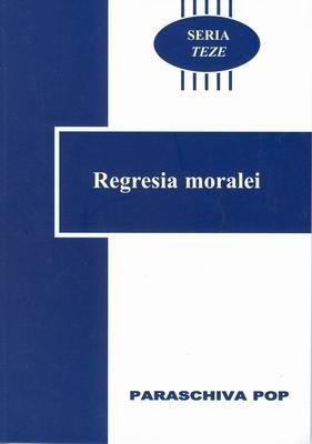 Seria Teze - vol. 5 - Regresia moralei