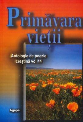 Primăvara vieţii - Antologie de poezie creştină - vol. 44 (SC)