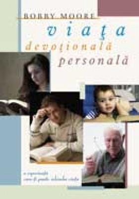 Viaţa devoţională personală - O experienţă care îţi poate schimba viaţa, editia a II a (SC)