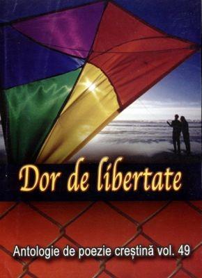 Dor de libertate - Antologie de poezie creştină - vol. 49 (sc)