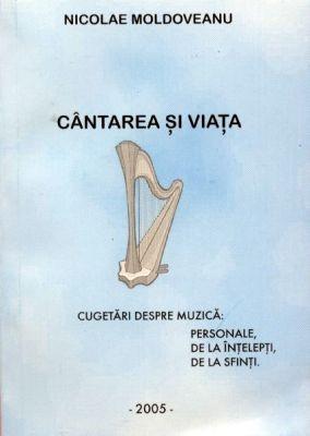 Cântarea şi viaţa - cugetări despre muzică: personale, de la înţelepţi, de la sfinţi. (sc)