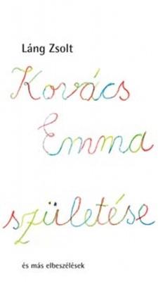 Kovács Emma születése és más elbeszélések (hb)