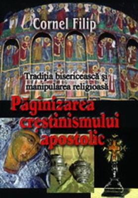 Păgânizarea creştinismului apostolic. Tradiţia bisericească şi manipularea religioasă