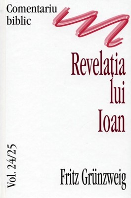 Comentariu Biblic, vol. 24/25 - Revelatia lui Ioan (cartonata)