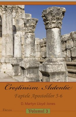 Creştinism Autentic. Faptele Apostolilor 5-6. vol.3