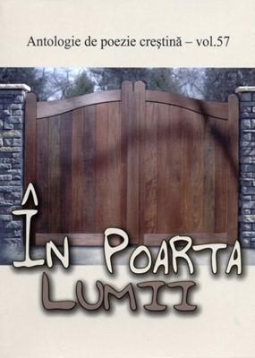 În poarta lumii - Antologie de poezie creştină - vol. 57