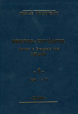 Hristos - Cuvântul - Meditaţii Ioan vol.1