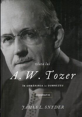 Viaţa lui A.W. Tozer - În urmărirea lui Dumnezeu