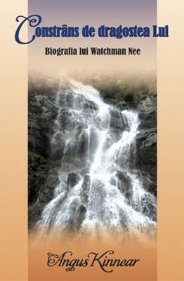 Constrâns de dragostea Lui - Biografia lui Watchman Nee