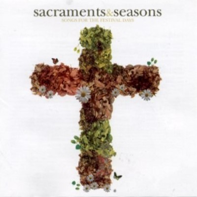 Sacraments & Seasons - Songs for the festival days