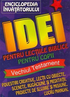 Enciclopedia Învăţătorului - Idei pentru lecţiile biblice pentru copii - VT (SC)
