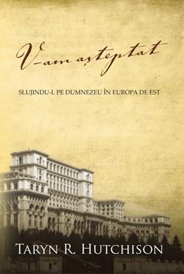 V-am aşteptat - Slujindu-l pe Dumnezeu în Europa de Est (Paperback)