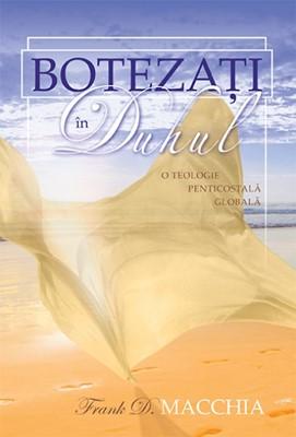 Botezaţi în Duhul. O Teologie Penticostală Globală