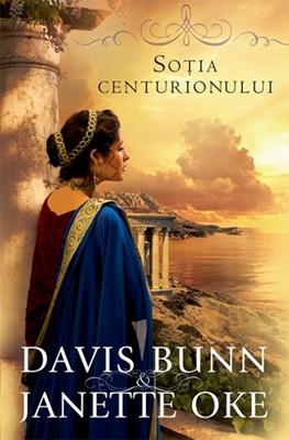 Soţia centurionului (Seria Faptele Credinţei, vol. 1) (Paperback)
