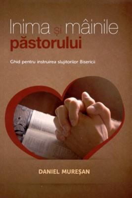 Inima şi mâinile păstorului - Ghid pentru instruirea slujitorilor Bisericii