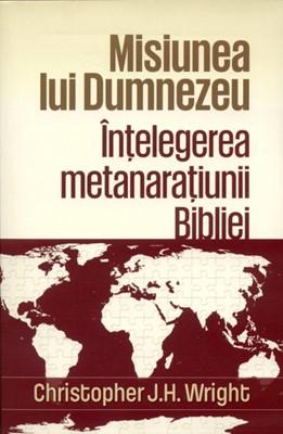 Misiunea lui Dumnezeu. Înţelegerea metanaraţiunii Bibliei