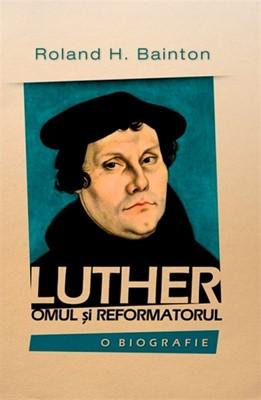 Luther - omul şi reformatorul