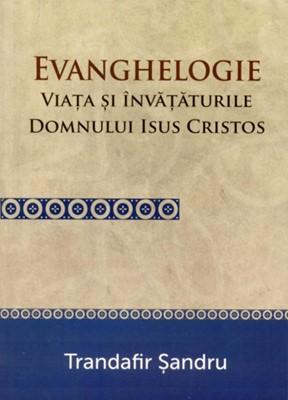 Evanghelogie - Viaţa şi Învăţăturile Domnului Isus Hristos