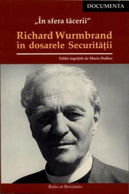 În sfera tăcerii. Richard Wurmbrand în dosarele Securității