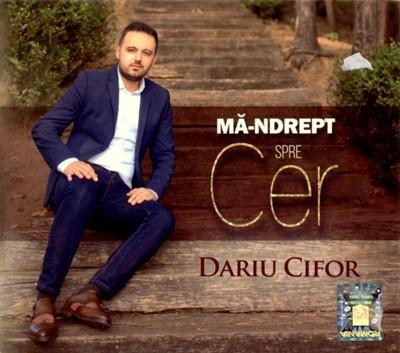 Mă-ndrept spre cer - Dariu Cifor