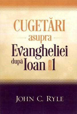 Cugetări asupra Evangheliei după Ioan vol. 1