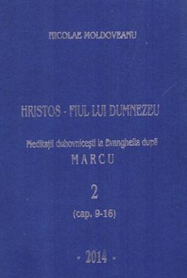 Hristos - Fiul lui Dumnezeu - Meditatii la Evanghelia dupa Marcu VOL. 2 (HB)