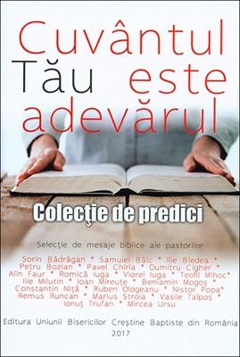 Cuvântul Tău este adevărul. Colecţie de predici