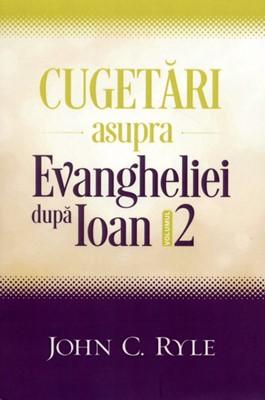 Cugetări asupra Evangheliei după Ioan - Vol. 2