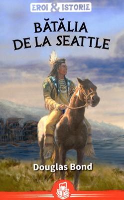 Bătălia de la Seattle. Seria Eroi şi istorie