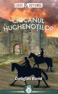 Ciocanul Hughenoţilor. Seria Eroi şi istorie