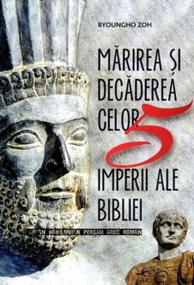 Mărirea şi decăderea celor 5 imperii ale Bibliei