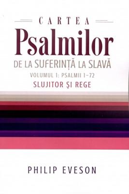 Cartea Psalmilor. De la suferinţă la slavă. Vol. 1: Psalmii 1-72
