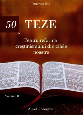 50 TEZE Pentru reforma creștinismului din zilele noastre - volumul 2