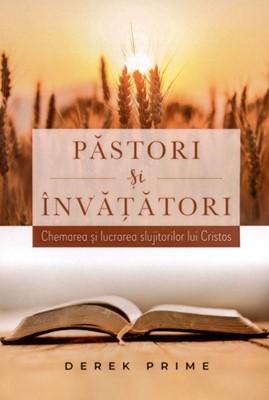 Păstori şi învăţători: Chemarea şi lucrarea slujitorilor lui Cristos
