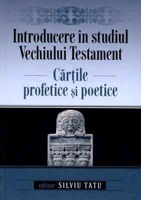 Introducere în studiul Vechiului Testament: Cărţile profetice şi poetice, vol 2