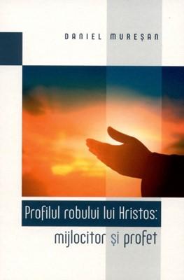 Profilul robului lui Hristos: mijlocitor şi profet