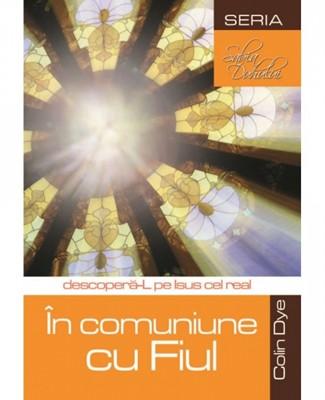 În comuniune cu Fiul: descoperă-L pe Isus cel real