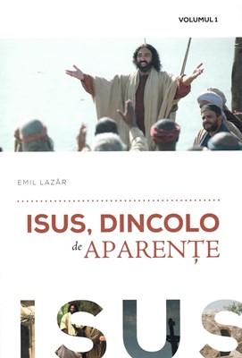 Isus, dincolo de aparențe, vol 1