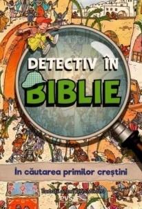 Detectiv în Biblie - În căutarea primilor creștini