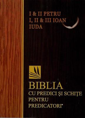 Biblia cu predici și schițe pentru predicatori - I si II Petru; I, II si III Ioan, Iuda