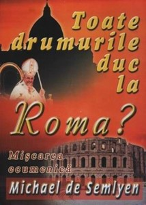 Toate drumurile duc la Roma? Mişcarea Ecumenică (paperback)
