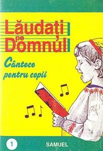 Lăudaţi pe Domnul (101 cântece pentru copii)