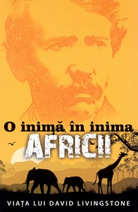 O inimă în inima Africii - Viaţa lui David Livingstone