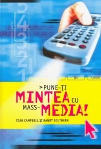 Pune-ţi mintea cu mass-media!