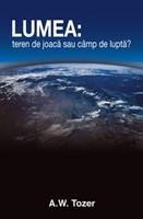 Lumea: teren de joacă sau câmp de luptă?